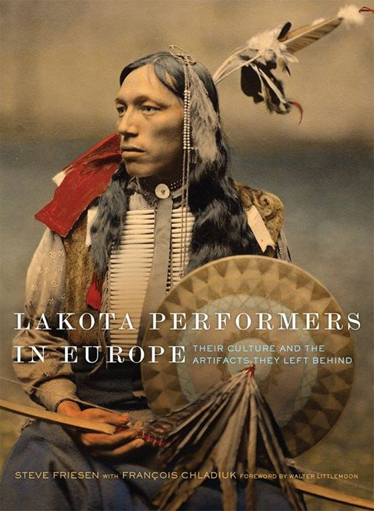 Western Heritage Awards 2018 Winners Nonfiction Book  Lakota Performers in Europe: Their Culture and the Artifacts They Left Behind by Steve Friesen, published by University Press of Oklahoma Press